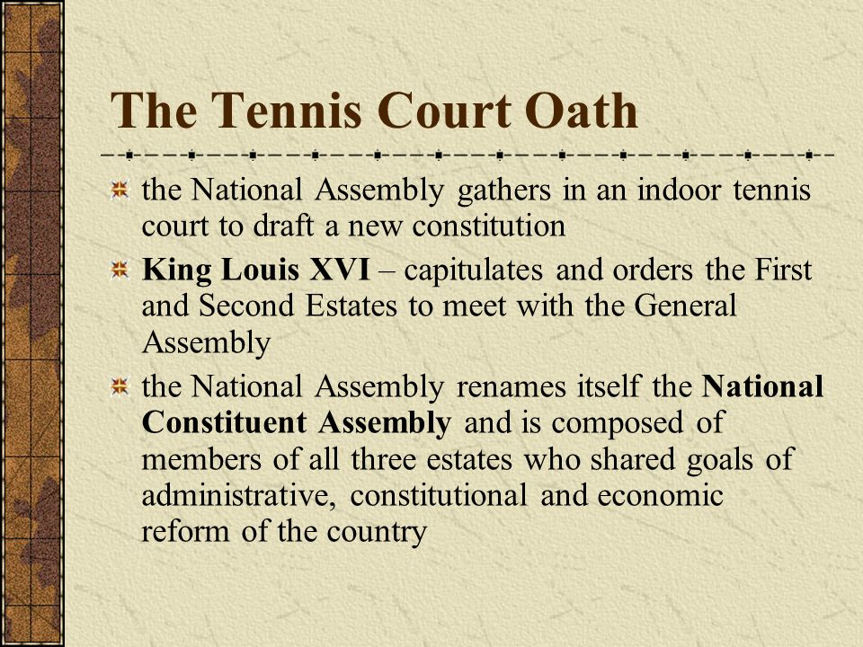 The Tennis Court Oath the National Assembly gathers in an indoor tennis court to draft a new constitution.