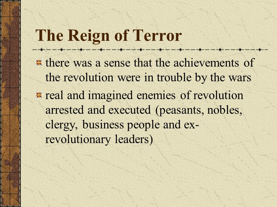 The Reign of Terror there was a sense that the achievements of the revolution were in trouble by the wars.
