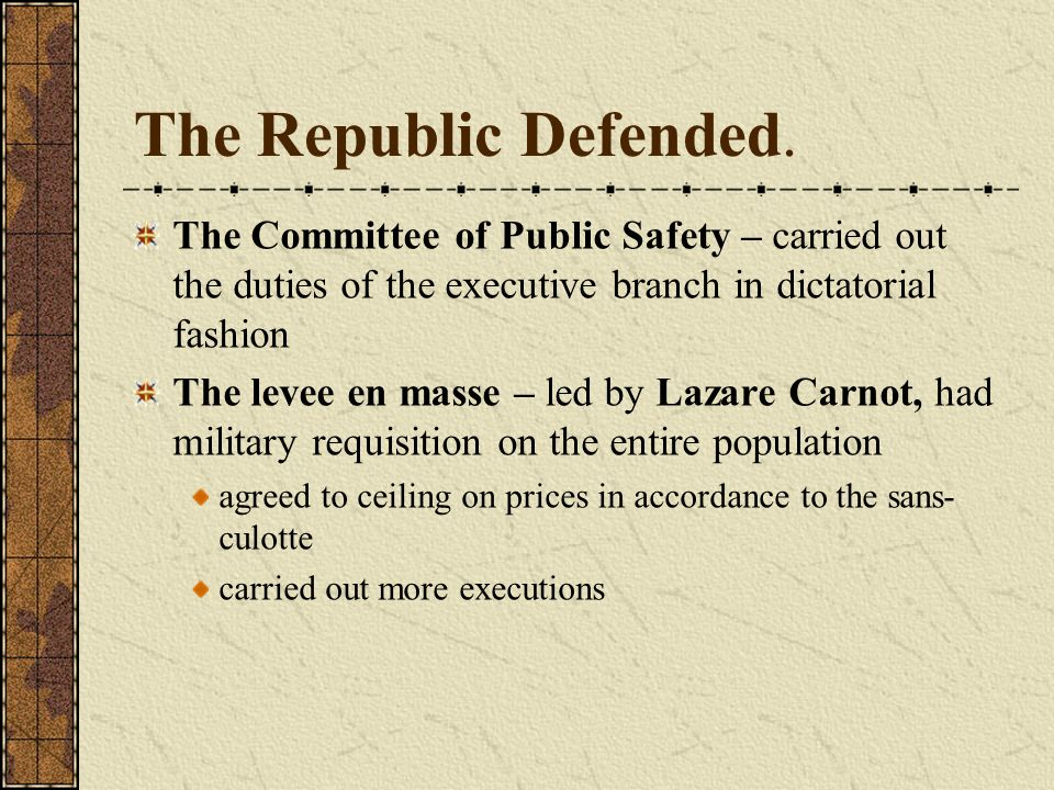 The Republic Defended. The Committee of Public Safety – carried out the duties of the executive branch in dictatorial fashion.