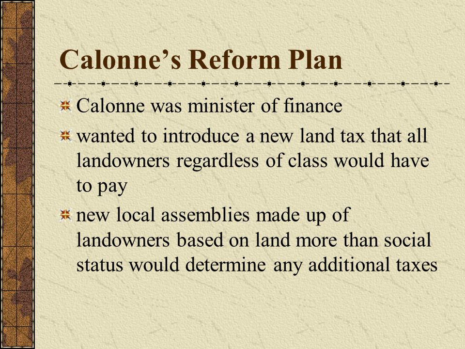 Calonne's Reform Plan Calonne was minister of finance