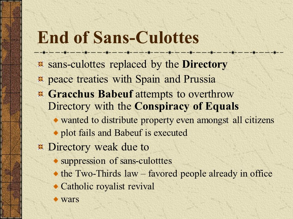 End of Sans-Culottes sans-culottes replaced by the Directory