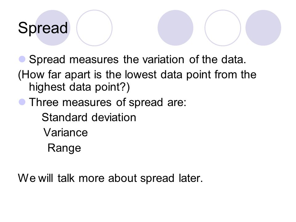 Spread Spread measures the variation of the data.