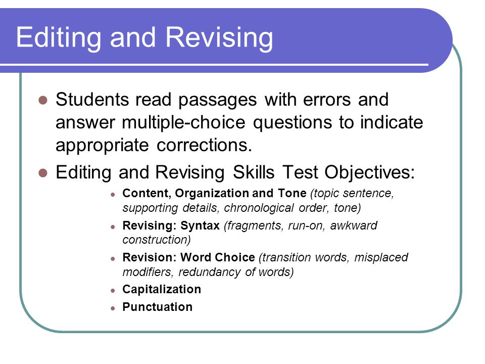 Editing and Revising Students read passages with errors and answer multiple-choice questions to indicate appropriate corrections.