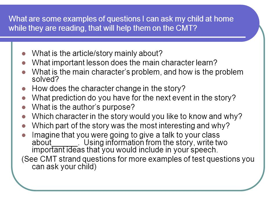 What are some examples of questions I can ask my child at home while they are reading, that will help them on the CMT