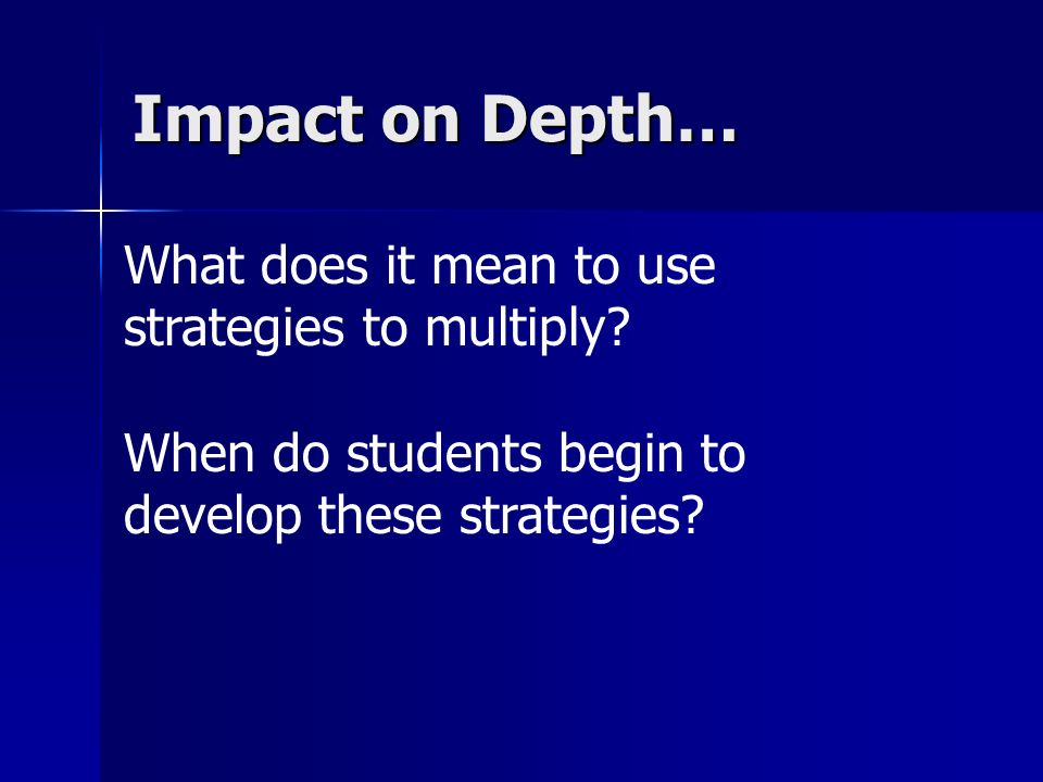Impact on Depth… What does it mean to use strategies to multiply