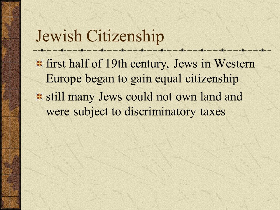 Jewish Citizenship first half of 19th century, Jews in Western Europe began to gain equal citizenship.