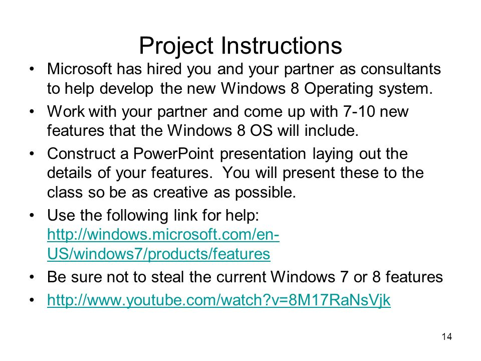 Project Instructions Microsoft has hired you and your partner as consultants to help develop the new Windows 8 Operating system.