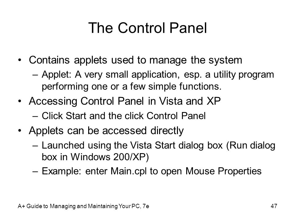 The Control Panel Contains applets used to manage the system