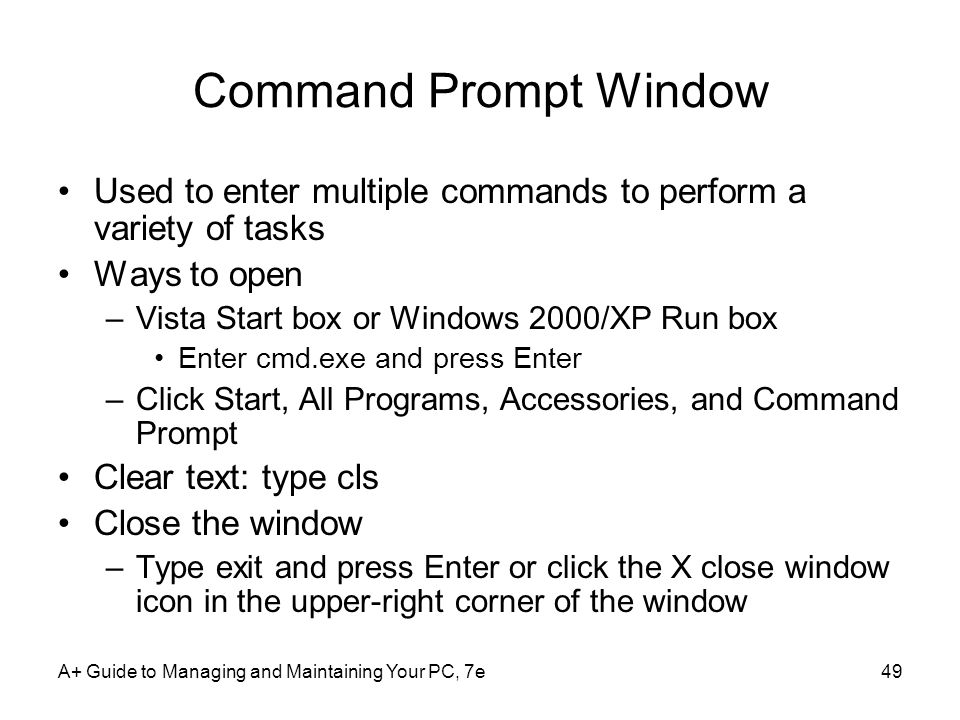 Command Prompt Window Used to enter multiple commands to perform a variety of tasks. Ways to open.
