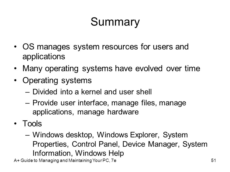 Summary OS manages system resources for users and applications