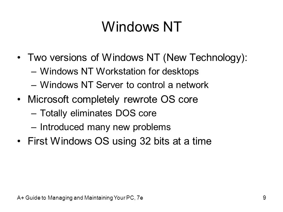 Windows NT Two versions of Windows NT (New Technology):
