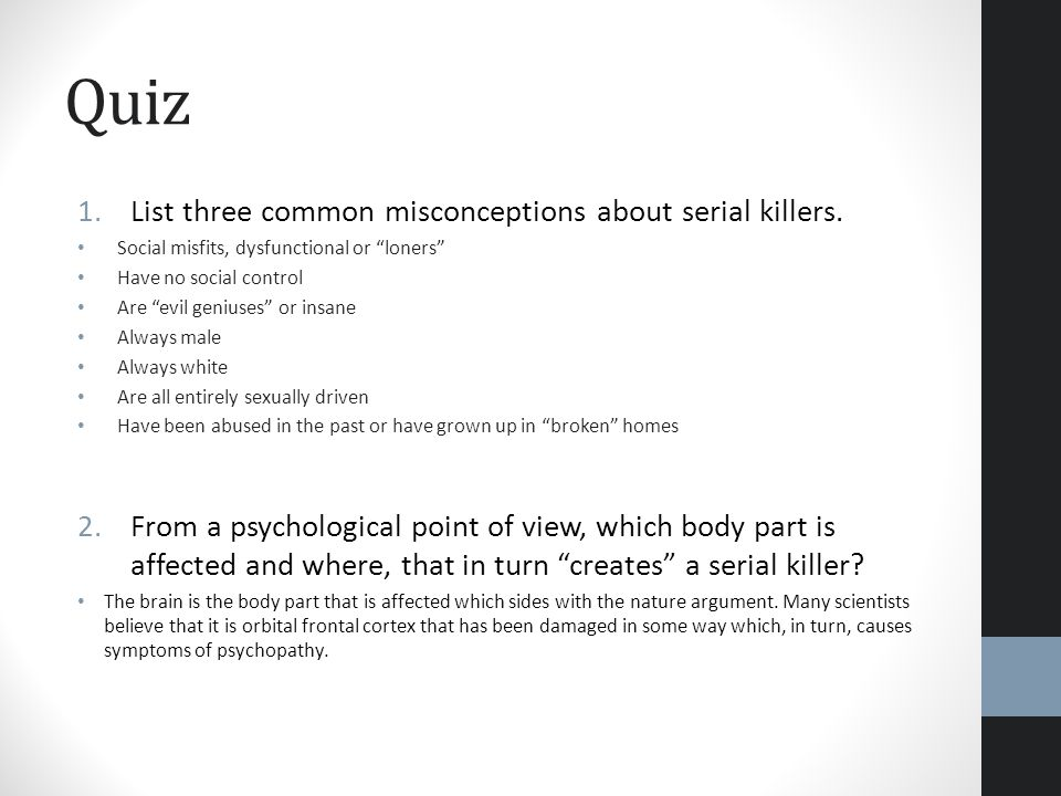 Quiz List three common misconceptions about serial killers.