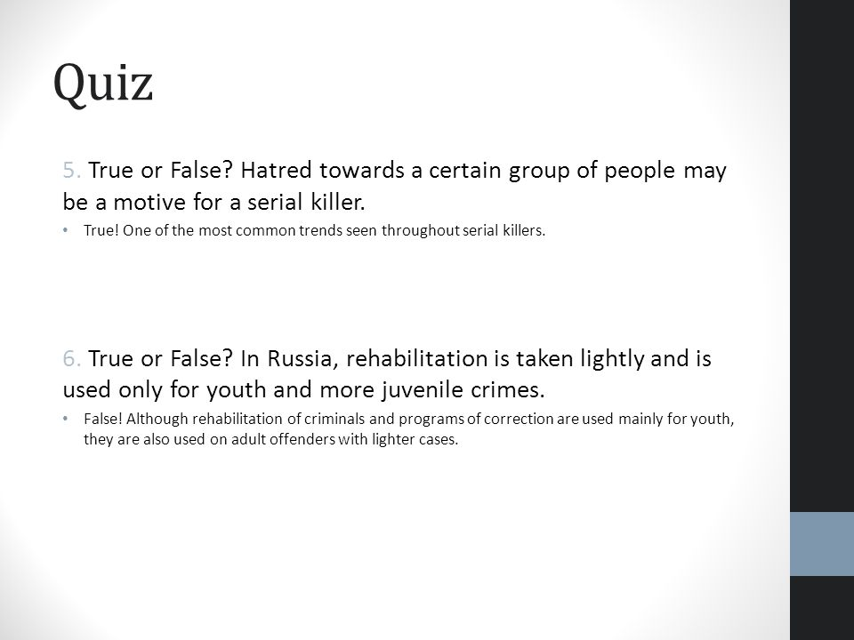 Quiz 5. True or False Hatred towards a certain group of people may be a motive for a serial killer.