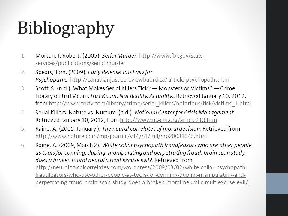 Bibliography Morton, J. Robert. (2005). Serial Murder: http://www.fbi.gov/stats-services/publications/serial-murder.