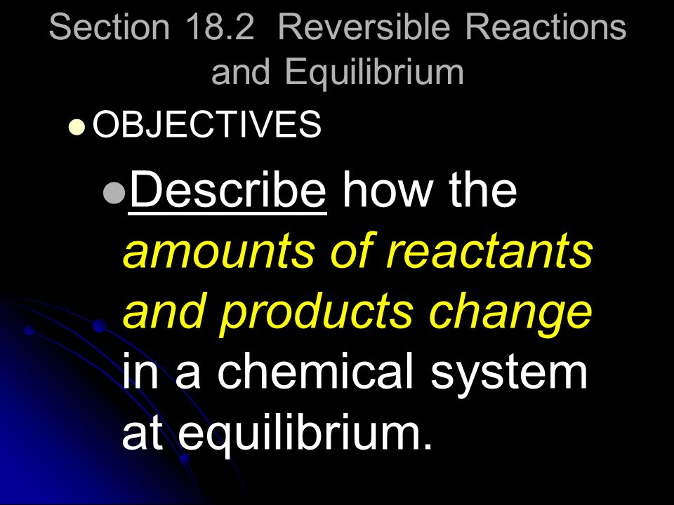 Section 18.2 Reversible Reactions and Equilibrium