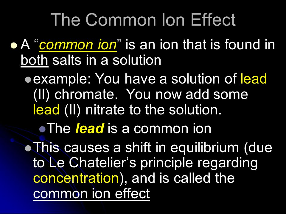 The Common Ion Effect A common ion is an ion that is found in both salts in a solution.
