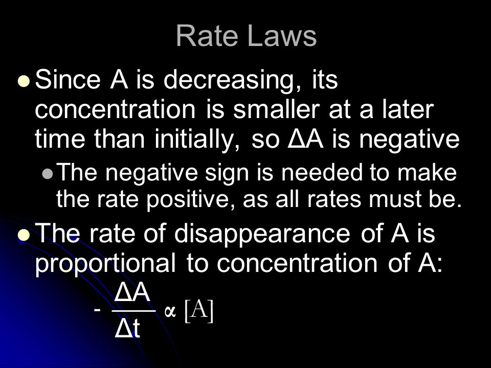 Rate Laws Since A is decreasing, its concentration is smaller at a later time than initially, so ΔA is negative.