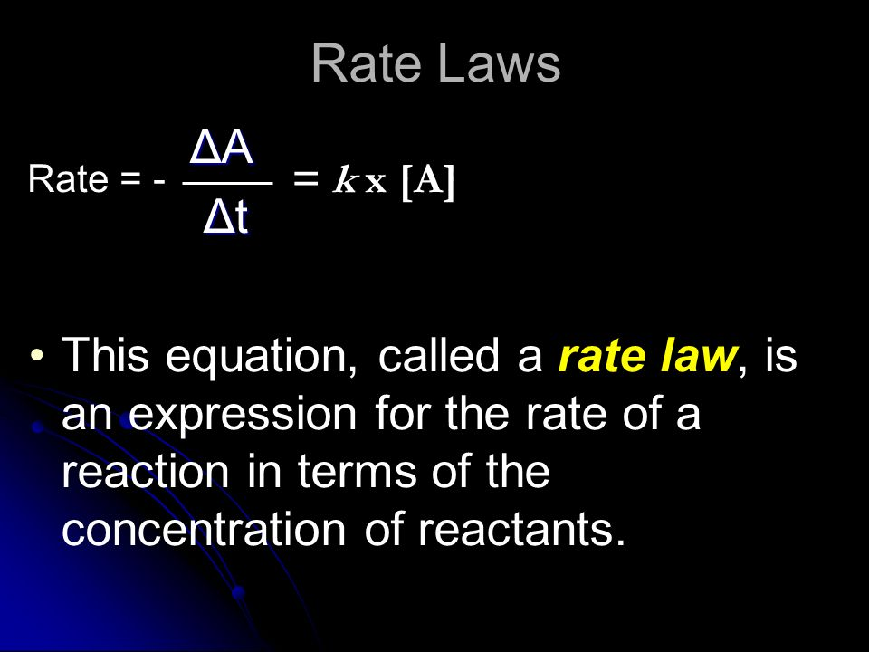 Rate Laws ΔA. Δt. This equation, called a rate law, is an expression for the rate of a reaction in terms of the concentration of reactants.