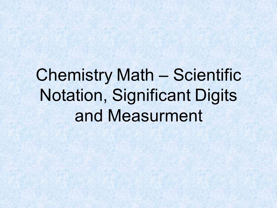 Chemistry Math – Scientific Notation, Significant Digits and Measurment