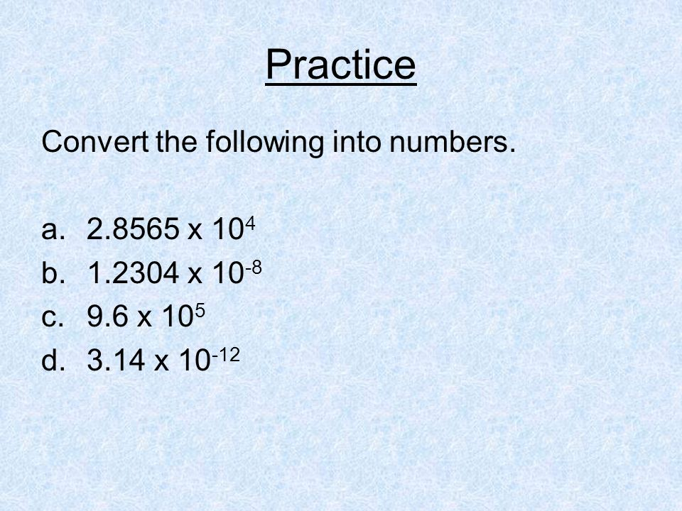 Practice Convert the following into numbers. 2.8565 x 104