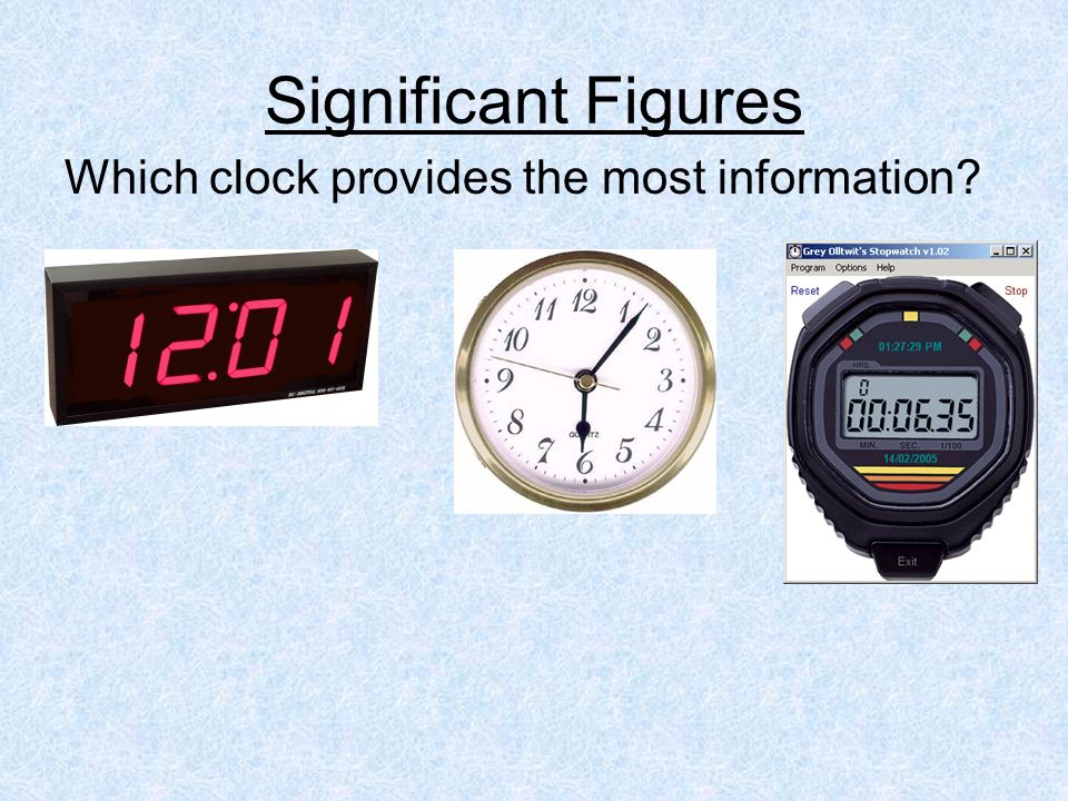 Significant Figures Which clock provides the most information