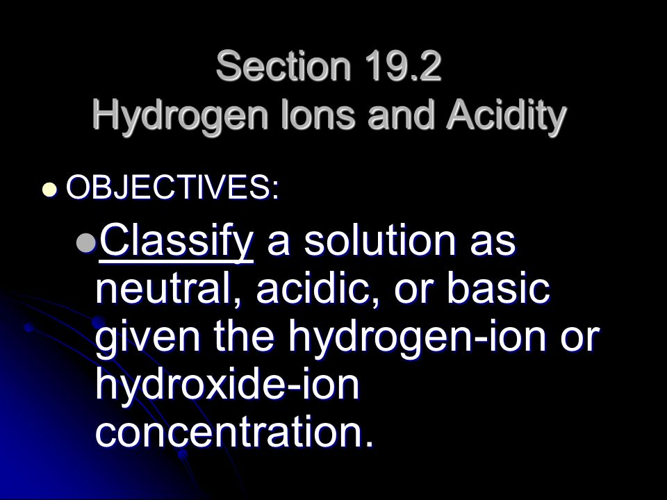 Section 19.2 Hydrogen Ions and Acidity