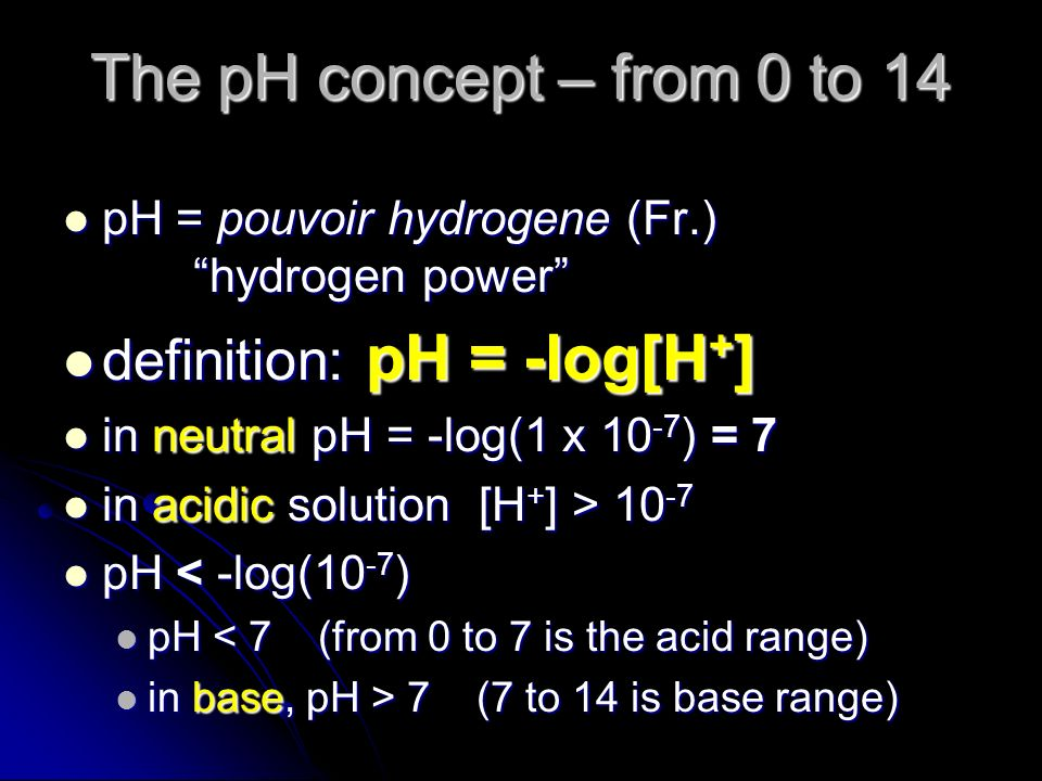 The pH concept – from 0 to 14 definition: pH = -log[H+]