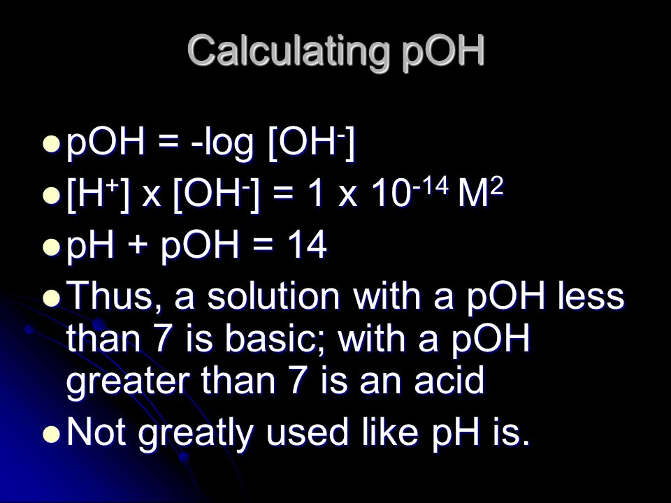 Calculating pOH pOH = -log [OH-] [H+] x [OH-] = 1 x M2