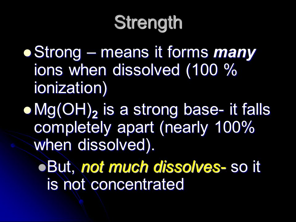 Strength Strong – means it forms many ions when dissolved (100 % ionization)