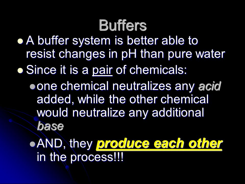 Buffers A buffer system is better able to resist changes in pH than pure water. Since it is a pair of chemicals: