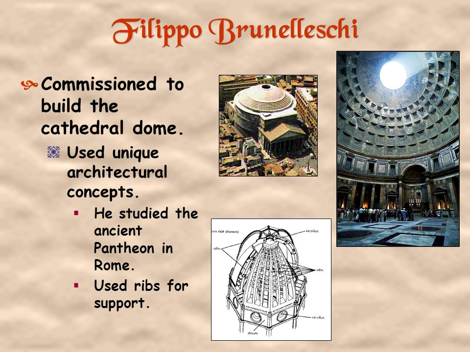 Filippo Brunelleschi Commissioned to build the cathedral dome.