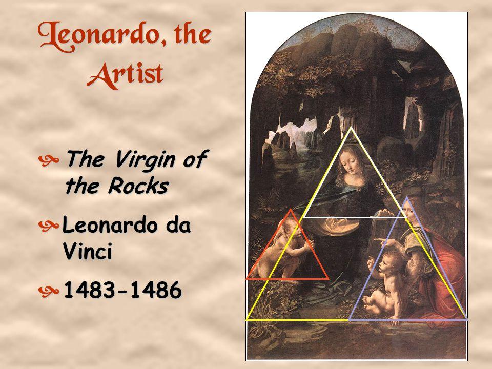 Leonardo, the Artist The Virgin of the Rocks Leonardo da Vinci
