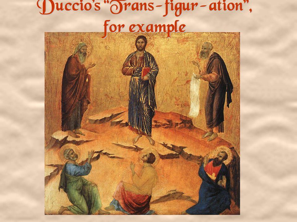 Duccio's Trans-figur-ation , for example
