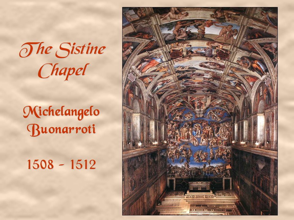 The Sistine Chapel Michelangelo Buonarroti 1508 - 1512