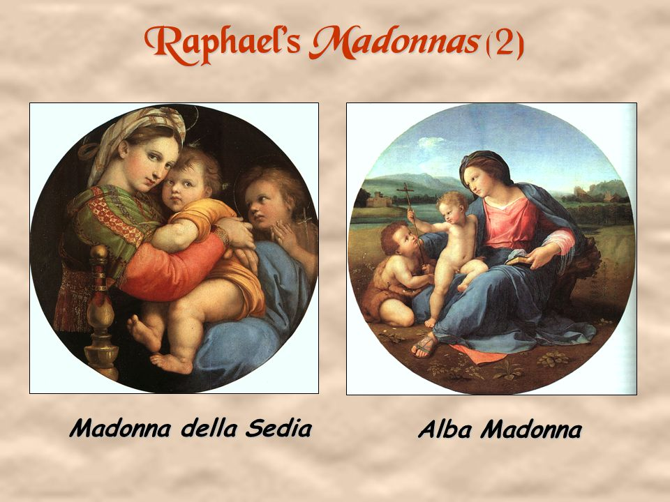Raphael's Madonnas (2) Madonna della Sedia Alba Madonna