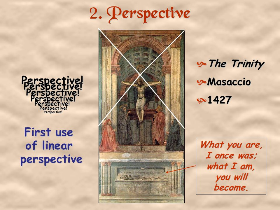 2. Perspective First use of linear perspective Perspective!