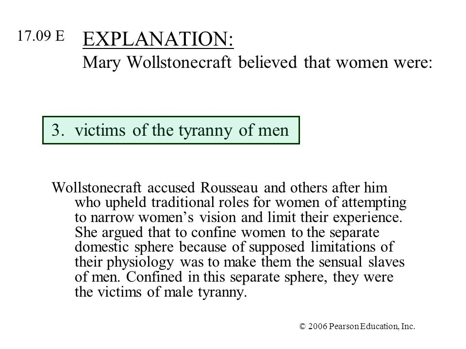 EXPLANATION: Mary Wollstonecraft believed that women were:
