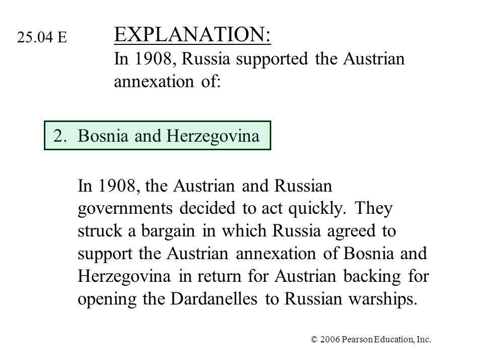 EXPLANATION: In 1908, Russia supported the Austrian annexation of: