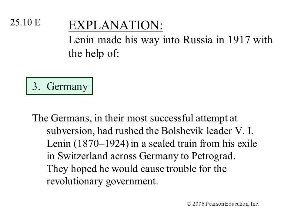 EXPLANATION: Lenin made his way into Russia in 1917 with the help of: