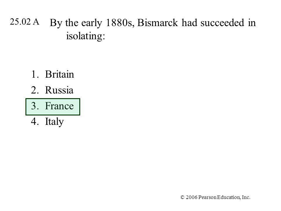 By the early 1880s, Bismarck had succeeded in isolating: