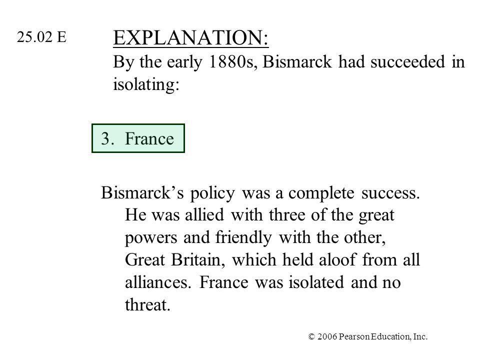 EXPLANATION: By the early 1880s, Bismarck had succeeded in isolating: