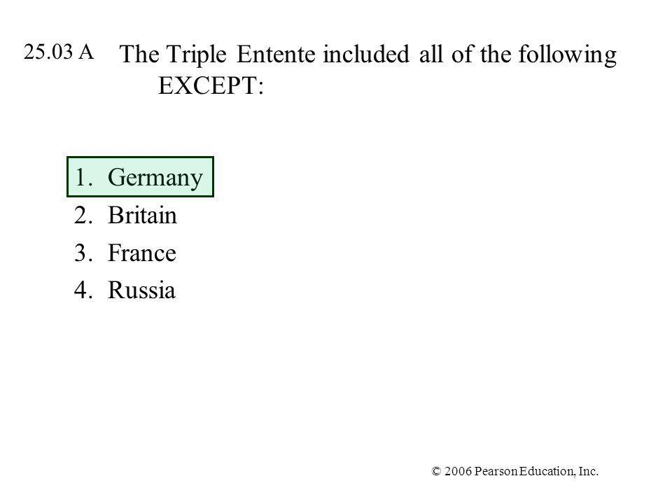 The Triple Entente included all of the following EXCEPT: