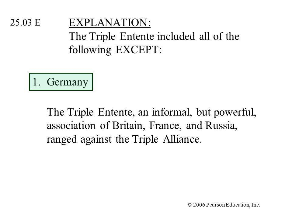 EXPLANATION: The Triple Entente included all of the following EXCEPT:
