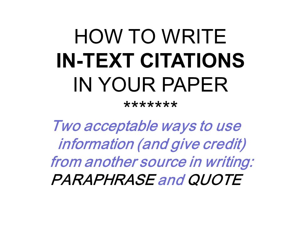 HOW TO WRITE IN-TEXT CITATIONS IN YOUR PAPER *******