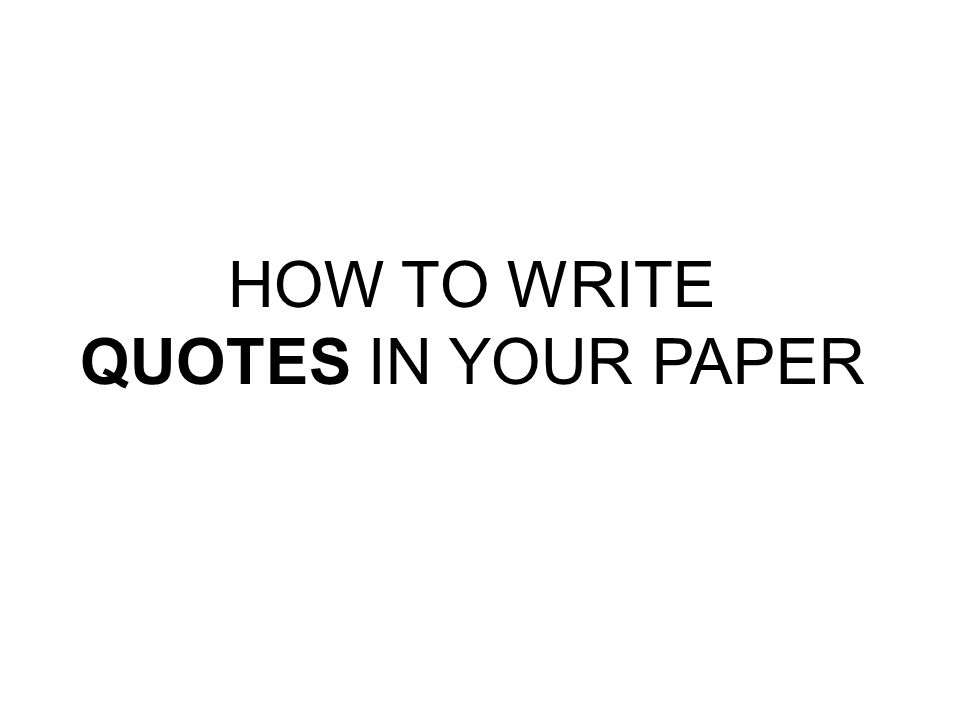 HOW TO WRITE QUOTES IN YOUR PAPER