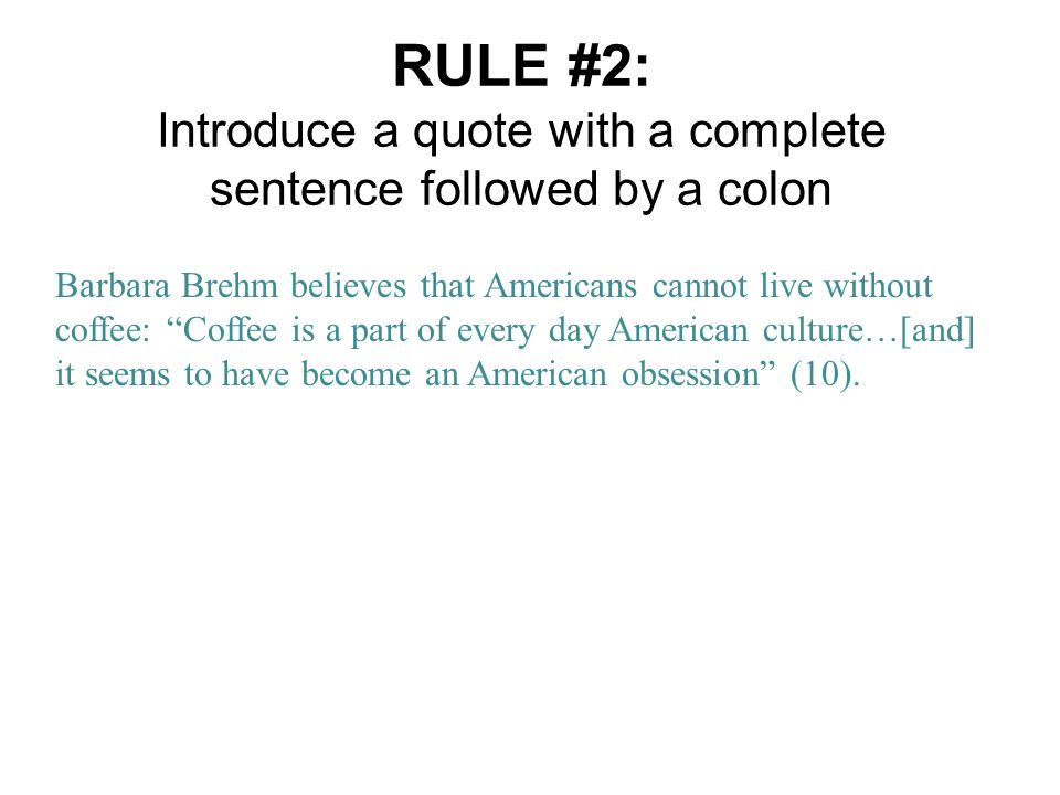 RULE #2: Introduce a quote with a complete sentence followed by a colon