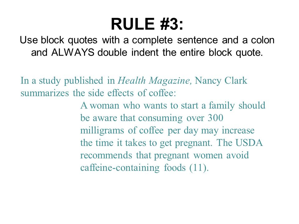 RULE #3: Use block quotes with a complete sentence and a colon and ALWAYS double indent the entire block quote.