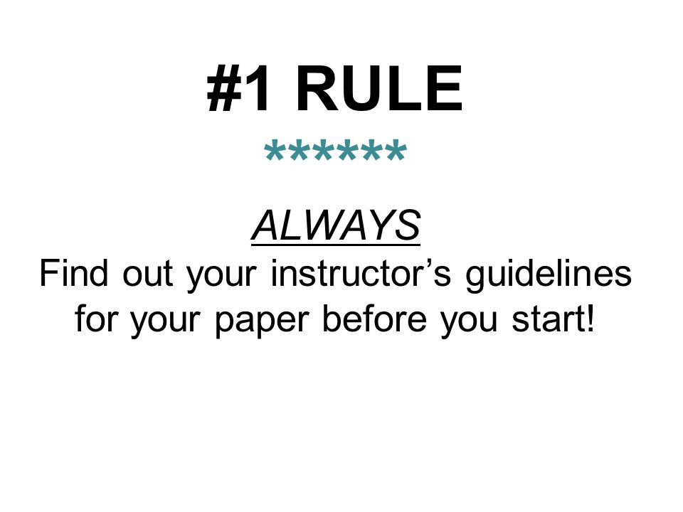 Find out your instructor's guidelines for your paper before you start!