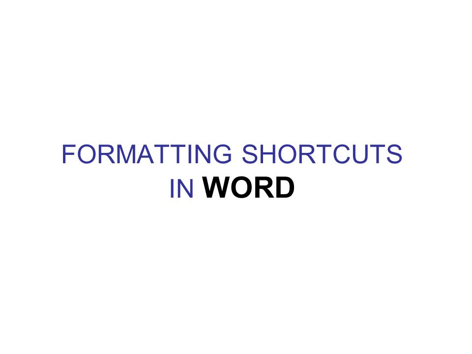 FORMATTING SHORTCUTS IN WORD