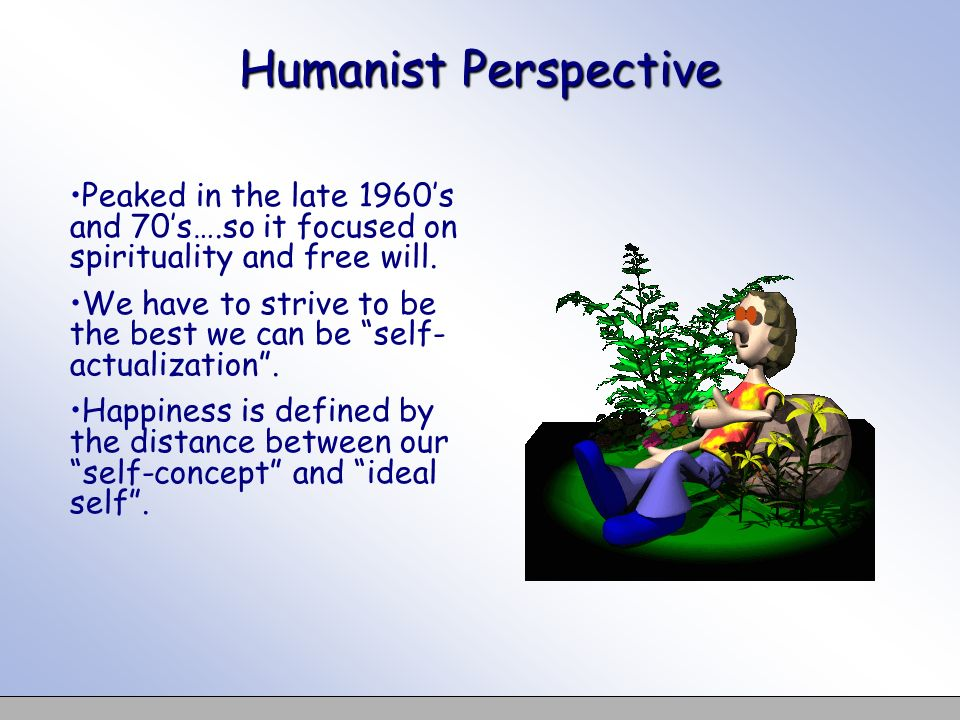 Humanist Perspective Peaked in the late 1960's and 70's….so it focused on spirituality and free will.